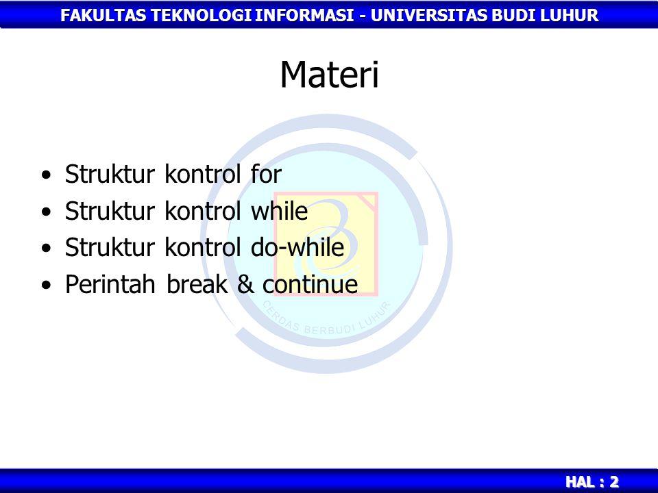FAKULTAS TEKNOLOGI INFORMASI - UNIVERSITAS BUDI LUHUR HAL : 2 Materi Struktur kontrol for Struktur kontrol while Struktur kontrol do-while Perintah br