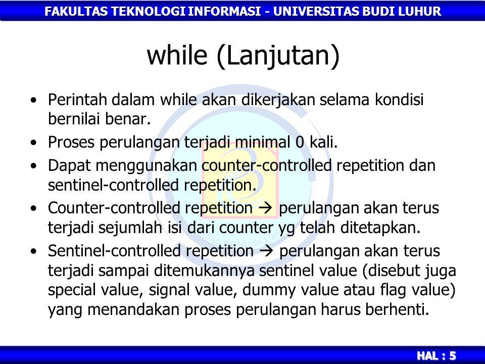 FAKULTAS TEKNOLOGI INFORMASI - UNIVERSITAS BUDI LUHUR HAL : 5 while (Lanjutan) Perintah dalam while akan dikerjakan selama kondisi bernilai benar. Pro