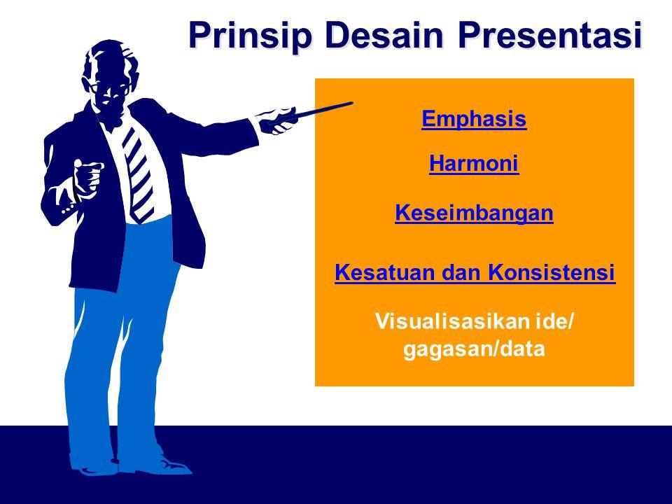 Prinsip Desain Presentasi Emphasis Harmoni Kesatuan dan Konsistensi Visualisasikan ide/ gagasan/data Keseimbangan