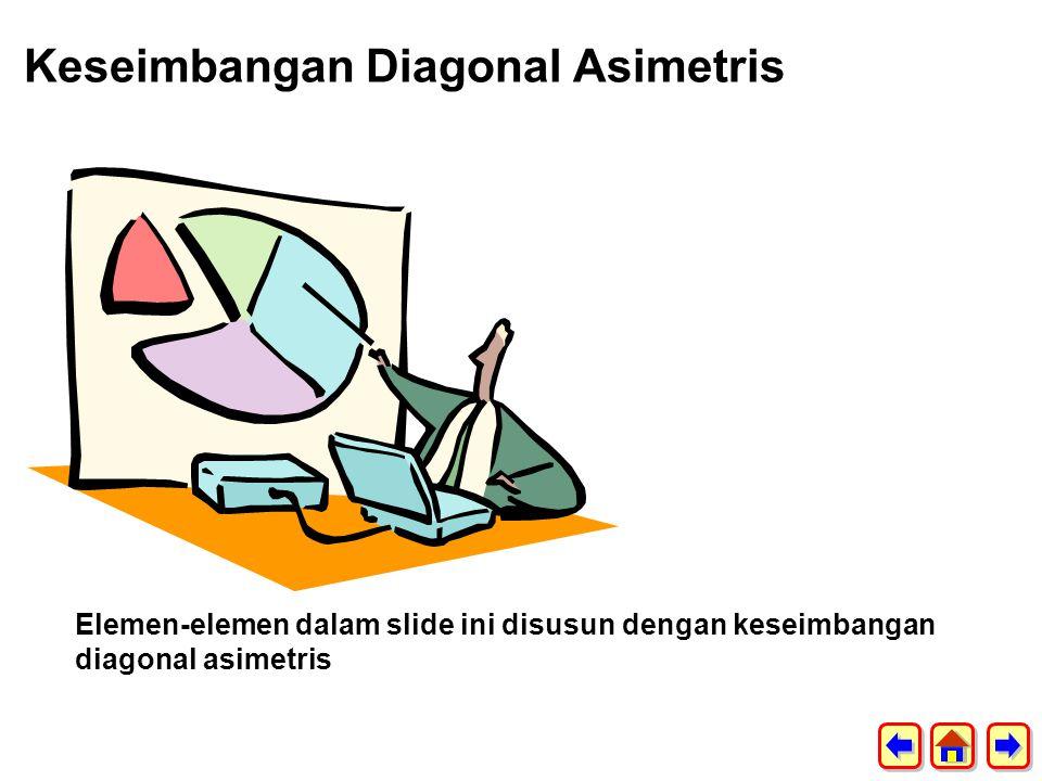 Keseimbangan Diagonal Asimetris Elemen-elemen dalam slide ini disusun dengan keseimbangan diagonal asimetris