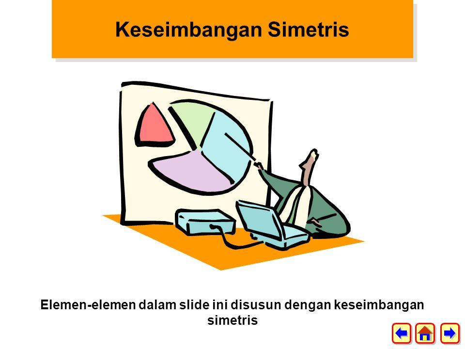Keseimbangan Simetris Elemen-elemen dalam slide ini disusun dengan keseimbangan simetris