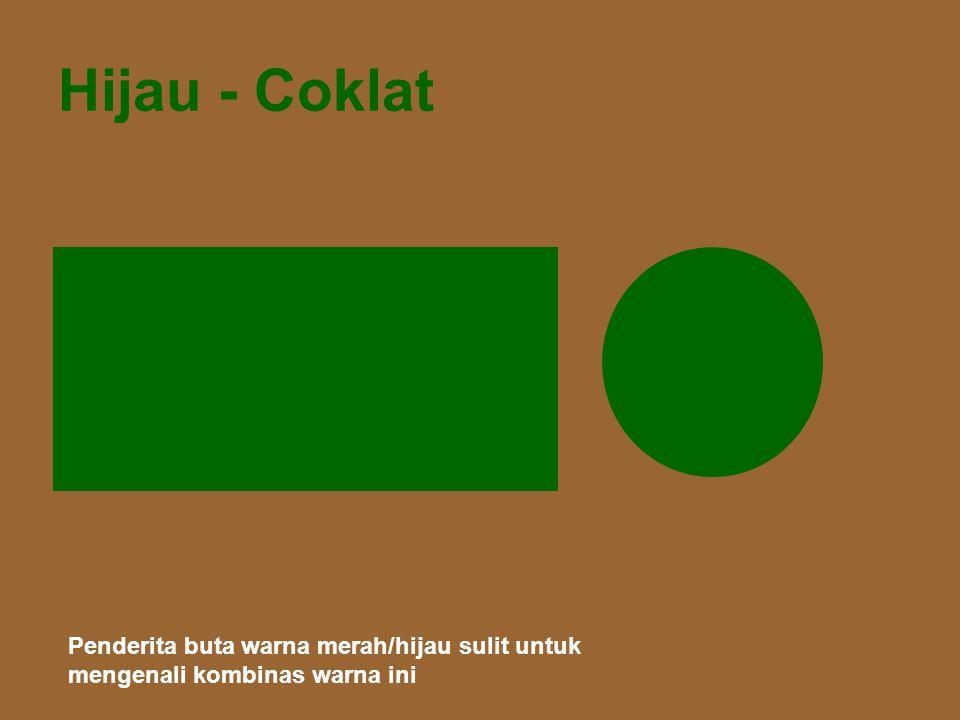 Hijau - Coklat Penderita buta warna merah/hijau sulit untuk mengenali kombinas warna ini