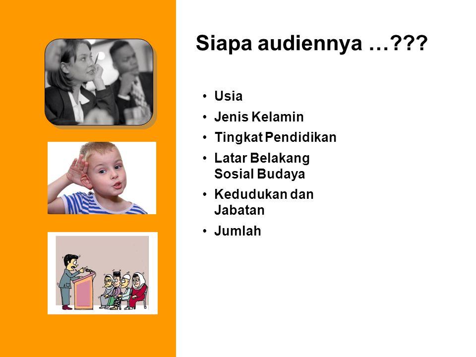 Siapa audiennya …??? Usia Jenis Kelamin Tingkat Pendidikan Latar Belakang Sosial Budaya Kedudukan dan Jabatan Jumlah
