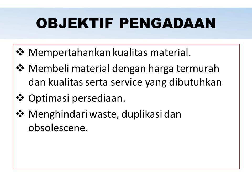 OBJEKTIF PENGADAAN  Mempertahankan kualitas material.  Membeli material dengan harga termurah dan kualitas serta service yang dibutuhkan  Optimasi
