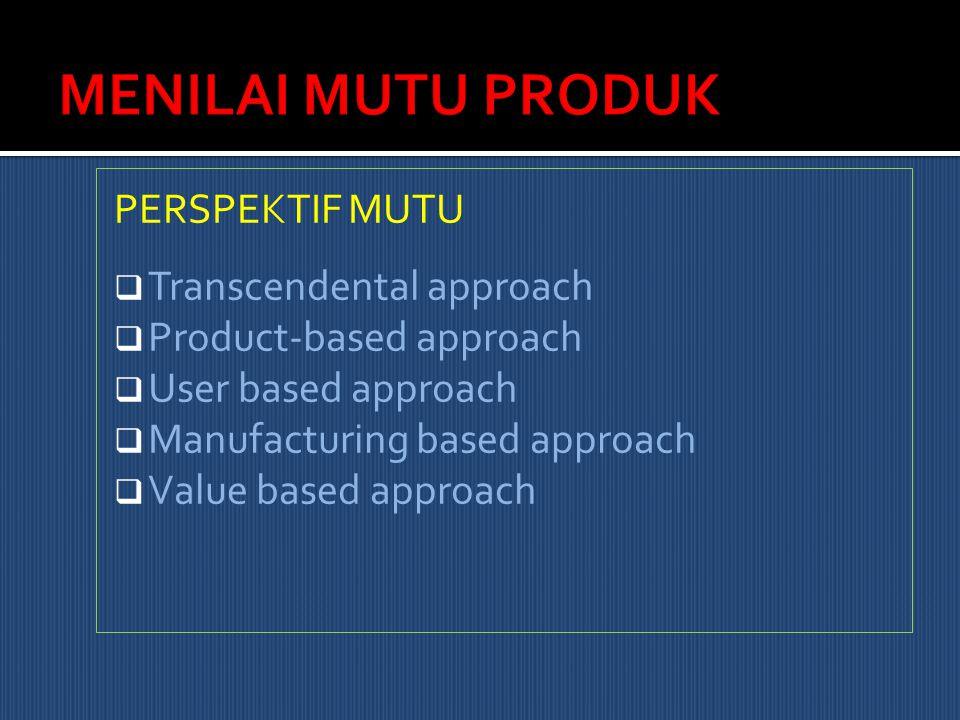 PERSPEKTIF MUTU  Transcendental approach  Product-based approach  User based approach  Manufacturing based approach  Value based approach