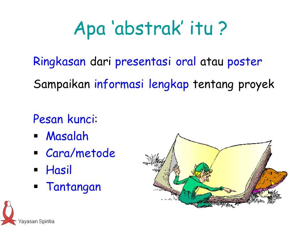 Apa 'abstrak' itu ? Ringkasan dari presentasi oral atau poster Sampaikan informasi lengkap tentang proyek Pesan kunci:  Masalah  Cara/metode  Hasil