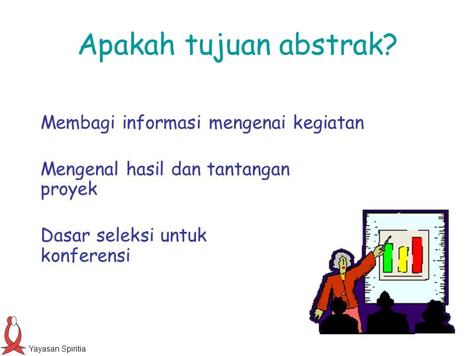 Yayasan Spiritia Apakah tujuan abstrak? Membagi informasi mengenai kegiatan Mengenal hasil dan tantangan proyek Dasar seleksi untuk konferensi