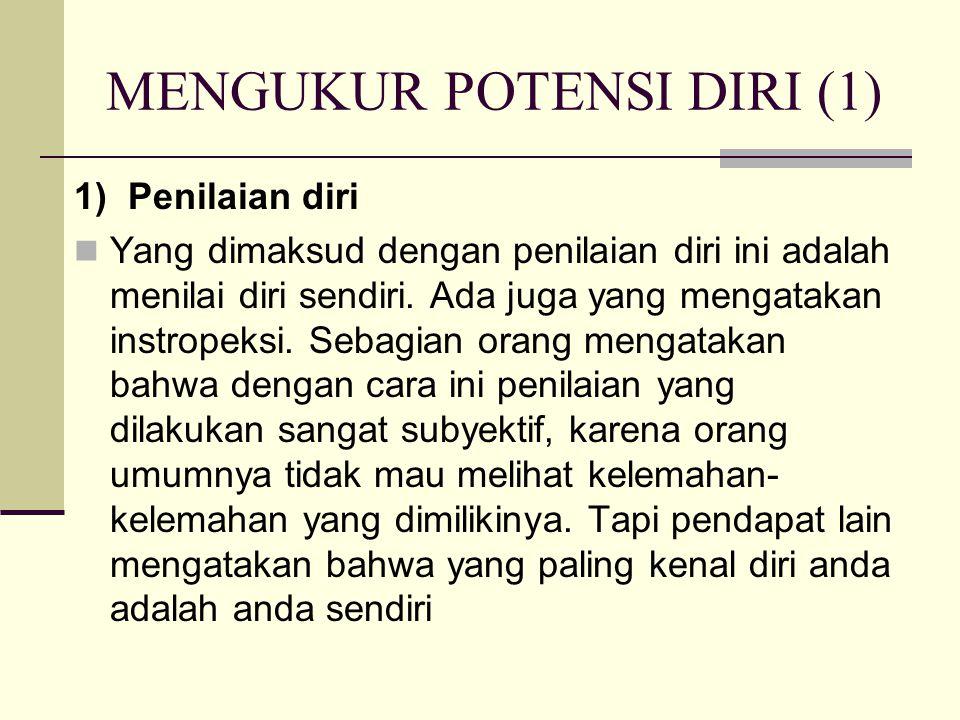 MENGUKUR POTENSI DIRI (1) 1) Penilaian diri Yang dimaksud dengan penilaian diri ini adalah menilai diri sendiri.