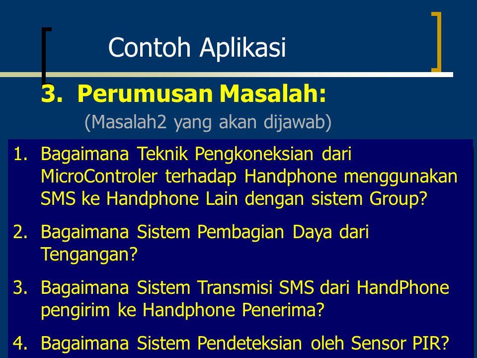 Contoh Aplikasi 3. Perumusan Masalah: 1.Bagaimana Teknik Pengkoneksian dari MicroControler terhadap Handphone menggunakan SMS ke Handphone Lain dengan