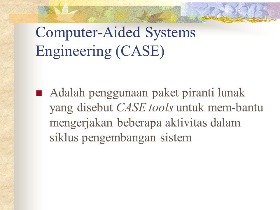 Computer-Aided Systems Engineering (CASE) Adalah penggunaan paket piranti lunak yang disebut CASE tools untuk mem-bantu mengerjakan beberapa aktivitas