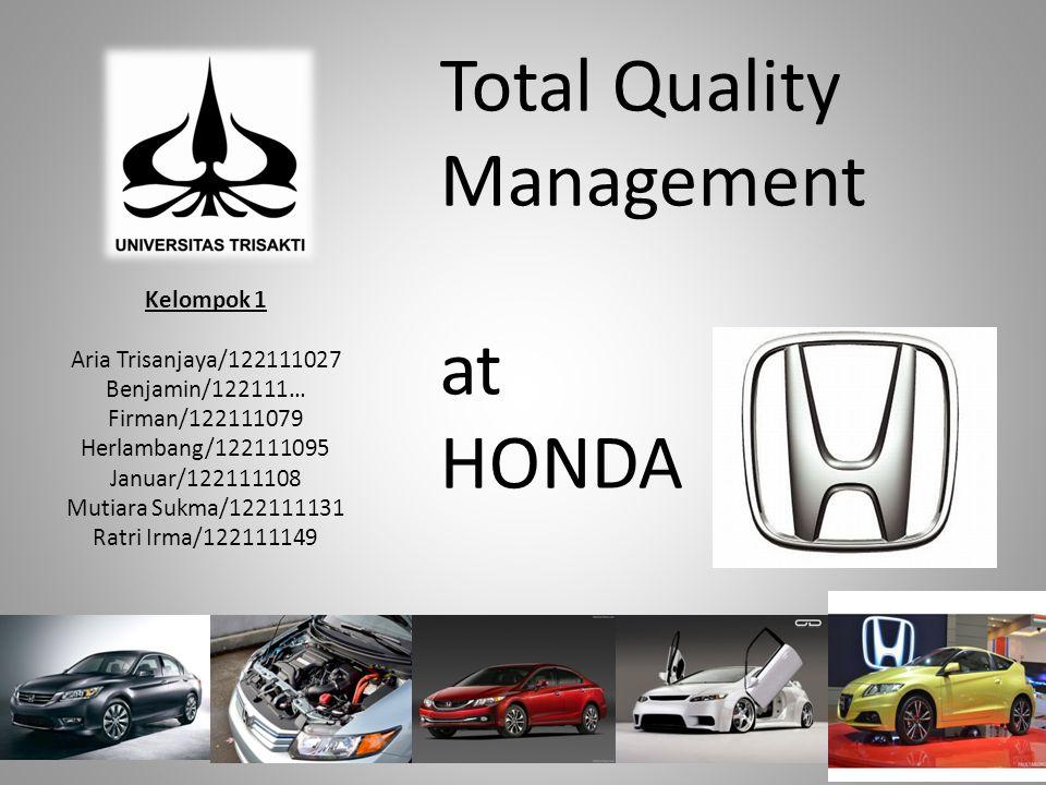 Total Quality Management at HONDA Kelompok 1 Aria Trisanjaya/122111027 Benjamin/122111… Firman/122111079 Herlambang/122111095 Januar/122111108 Mutiara