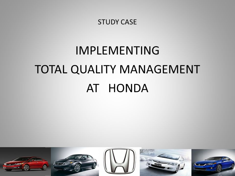 STUDY CASE IMPLEMENTING TOTAL QUALITY MANAGEMENT AT HONDA