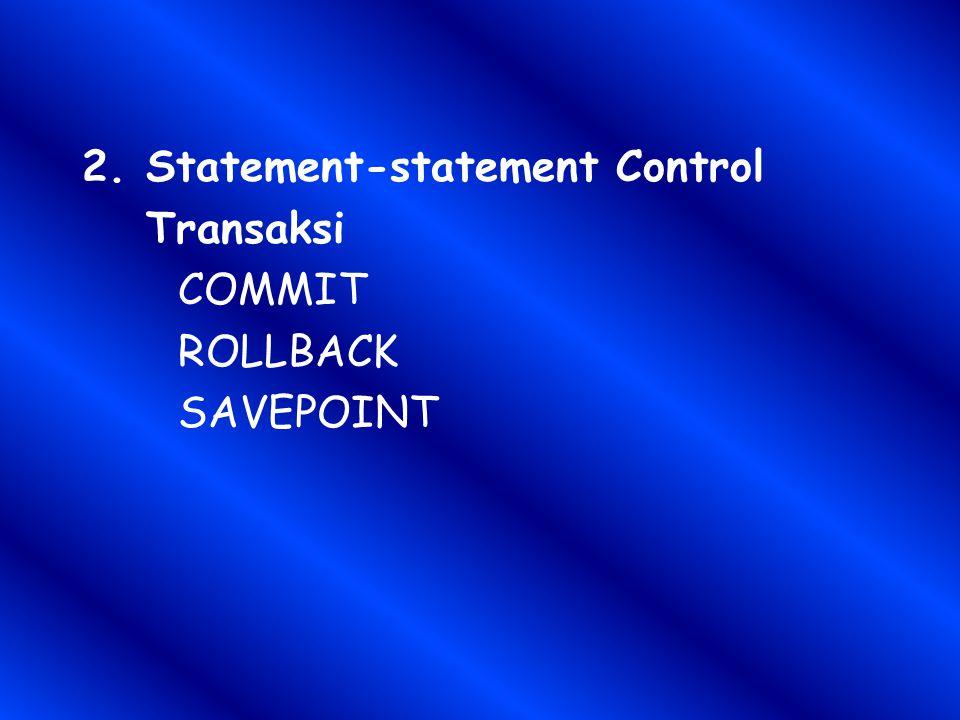 2.Statement-statement Control Transaksi COMMIT ROLLBACK SAVEPOINT