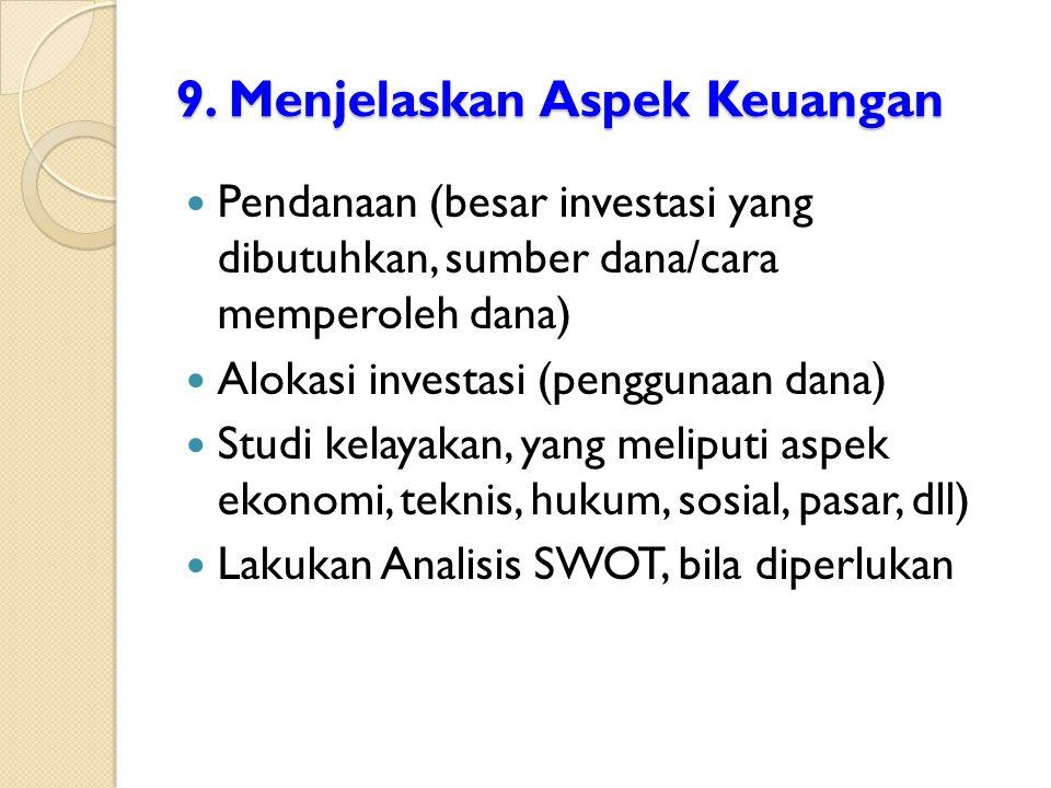9. Menjelaskan Aspek Keuangan Pendanaan (besar investasi yang dibutuhkan, sumber dana/cara memperoleh dana) Alokasi investasi (penggunaan dana) Studi