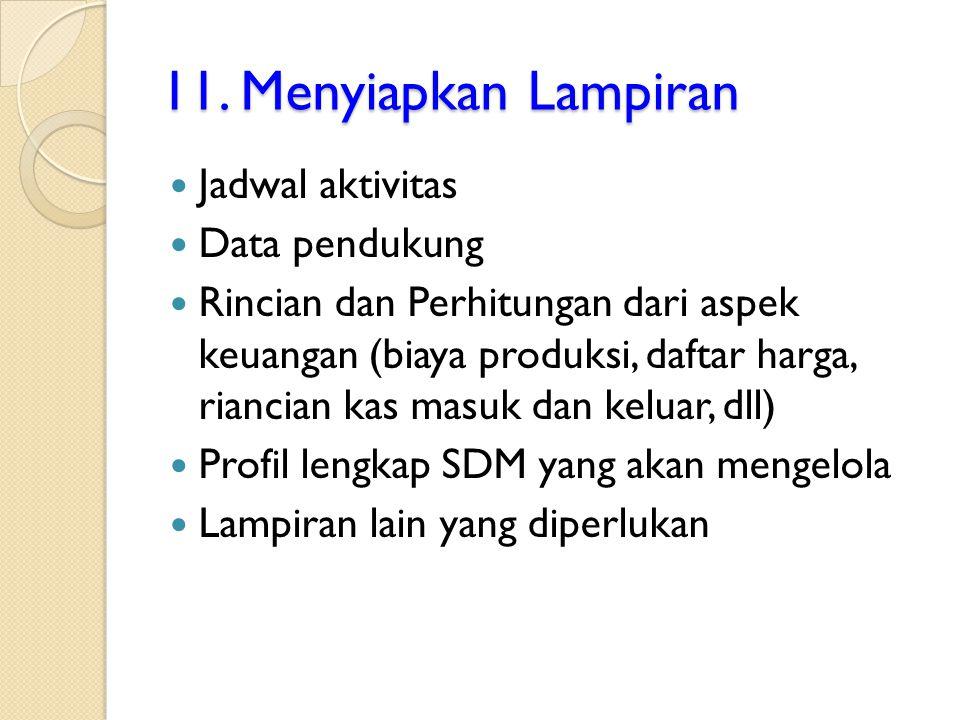 11. Menyiapkan Lampiran Jadwal aktivitas Data pendukung Rincian dan Perhitungan dari aspek keuangan (biaya produksi, daftar harga, riancian kas masuk