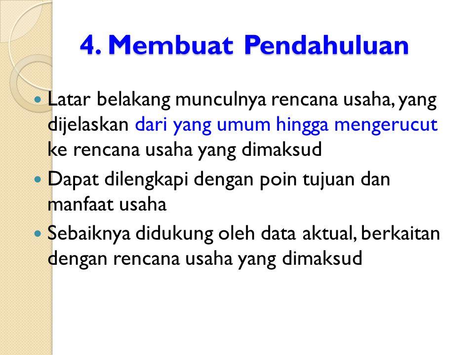 4. Membuat Pendahuluan Latar belakang munculnya rencana usaha, yang dijelaskan dari yang umum hingga mengerucut ke rencana usaha yang dimaksud Dapat d
