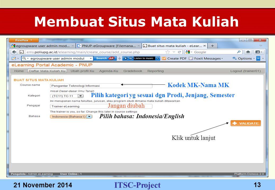 ITSC-Project 21 November 2014 13 Membuat Situs Mata Kuliah Kodek MK-Nama MK Pilih kategori yg sesuai dgn Prodi, Jenjang, Semester Jangan diubah Pilih bahasa: Indonesia/English Klik untuk lanjut