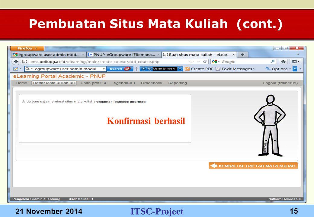 ITSC-Project 21 November 2014 15 Pembuatan Situs Mata Kuliah (cont.) Konfirmasi berhasil