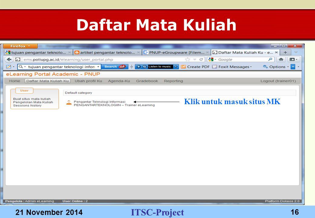 ITSC-Project 21 November 2014 16 Daftar Mata Kuliah Klik untuk masuk situs MK