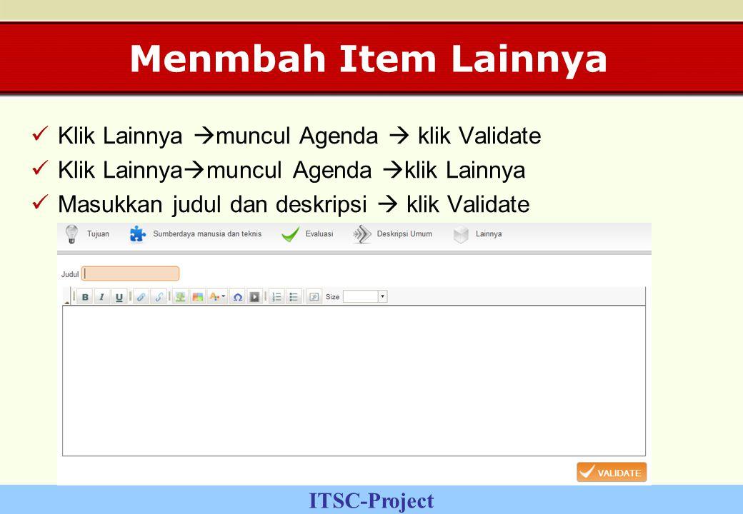 ITSC-Project Menmbah Item Lainnya Klik Lainnya  muncul Agenda  klik Validate Klik Lainnya  muncul Agenda  klik Lainnya Masukkan judul dan deskripsi  klik Validate
