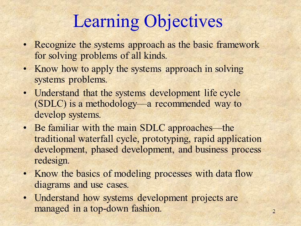 2 Learning Objectives Recognize the systems approach as the basic framework for solving problems of all kinds. Know how to apply the systems approach