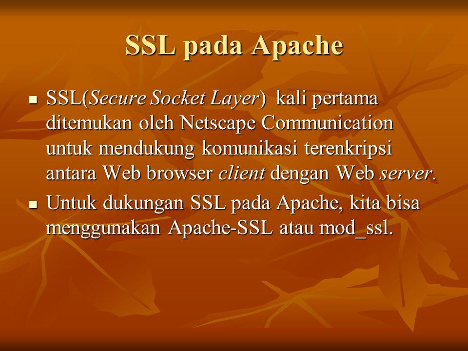 SSL pada Apache SSL(Secure Socket Layer) kali pertama ditemukan oleh Netscape Communication untuk mendukung komunikasi terenkripsi antara Web browser