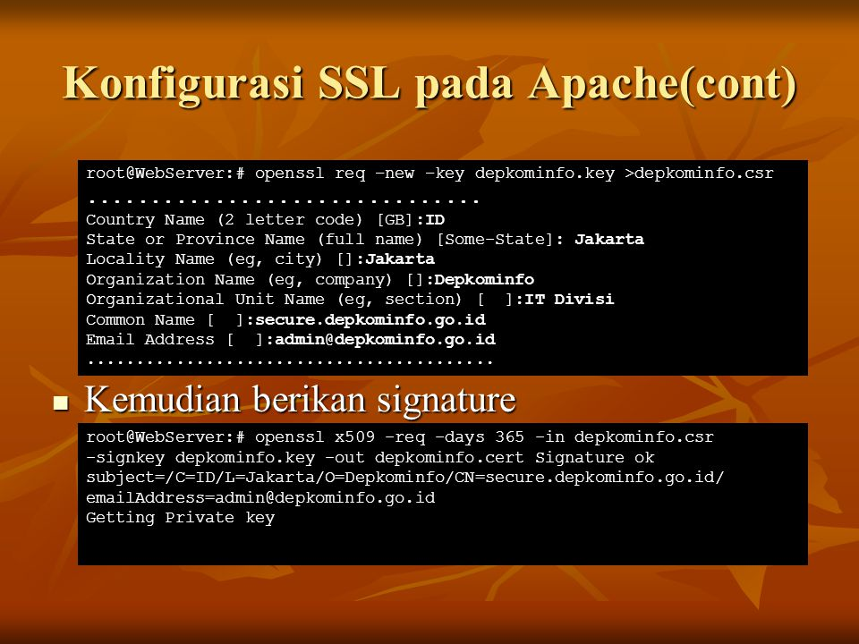 Konfigurasi SSL pada Apache(cont) Kemudian berikan signature Kemudian berikan signature root@WebServer:# openssl req –new –key depkominfo.key >depkomi