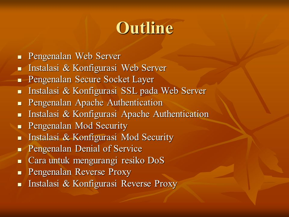 Konfigurasi Modul MySQL Auth(cont) Tambahkan baris berikut pada file konfigurasi Apache Tambahkan baris berikut pada file konfigurasi Apache Tambahkan baris berikut pada konfigurasi Virtual Host atau simpan dalam file.htaccess pada direktori yang akan kita proteksi.