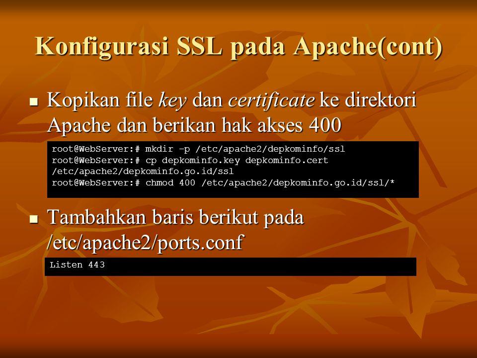 Konfigurasi SSL pada Apache(cont) Kopikan file key dan certificate ke direktori Apache dan berikan hak akses 400 Kopikan file key dan certificate ke d