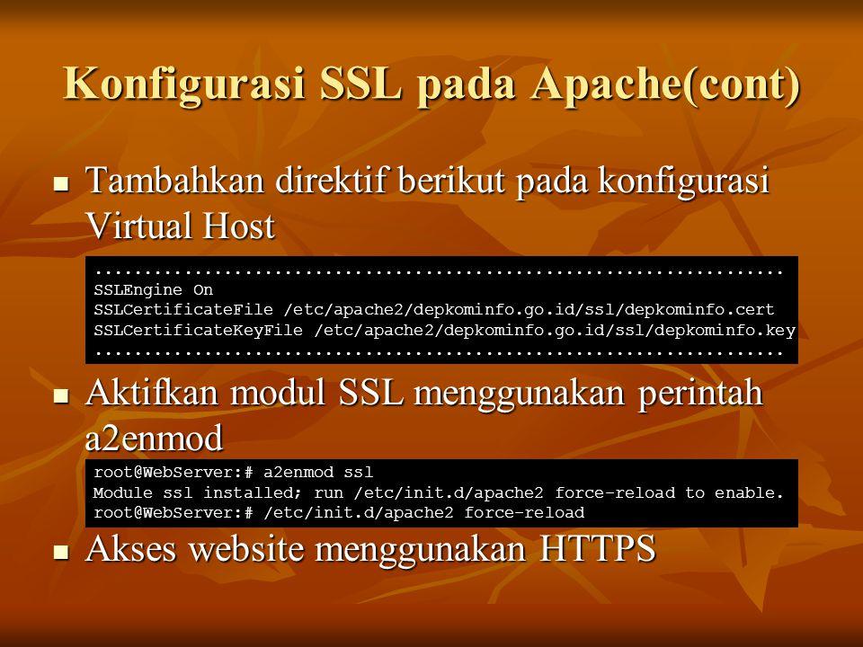 Konfigurasi SSL pada Apache(cont) Tambahkan direktif berikut pada konfigurasi Virtual Host Tambahkan direktif berikut pada konfigurasi Virtual Host Ak