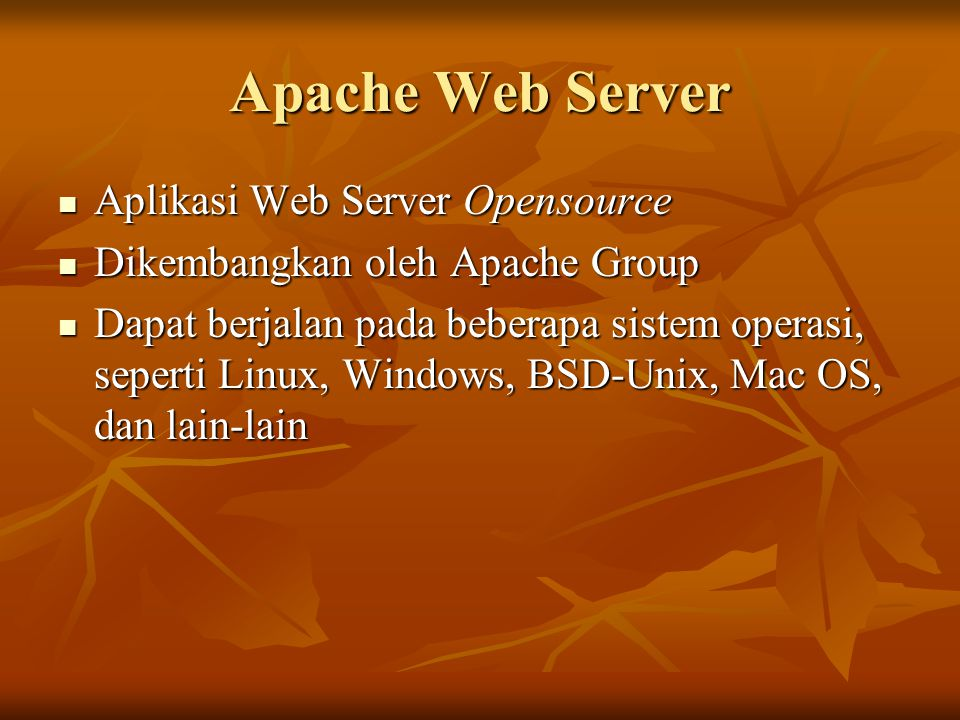 Apache Web Server Aplikasi Web Server Opensource Aplikasi Web Server Opensource Dikembangkan oleh Apache Group Dikembangkan oleh Apache Group Dapat be