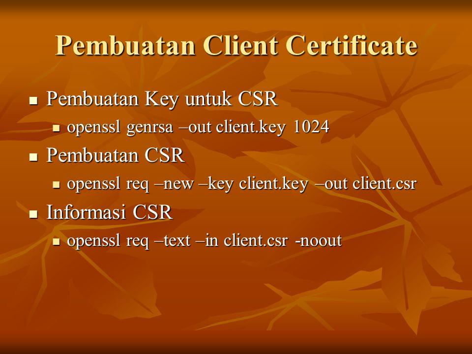 Pembuatan Client Certificate Pembuatan Key untuk CSR Pembuatan Key untuk CSR openssl genrsa –out client.key 1024 openssl genrsa –out client.key 1024 P