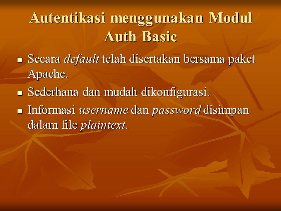 Autentikasi menggunakan Modul Auth Basic Secara default telah disertakan bersama paket Apache. Secara default telah disertakan bersama paket Apache. S