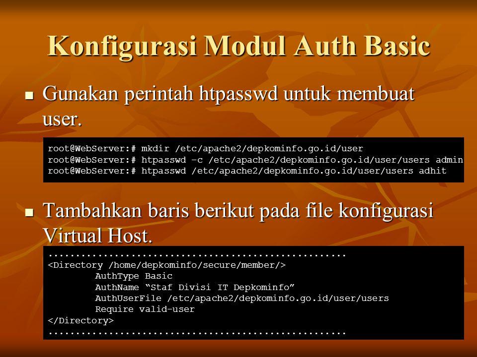 Konfigurasi Modul Auth Basic Gunakan perintah htpasswd untuk membuat user. Gunakan perintah htpasswd untuk membuat user. Tambahkan baris berikut pada
