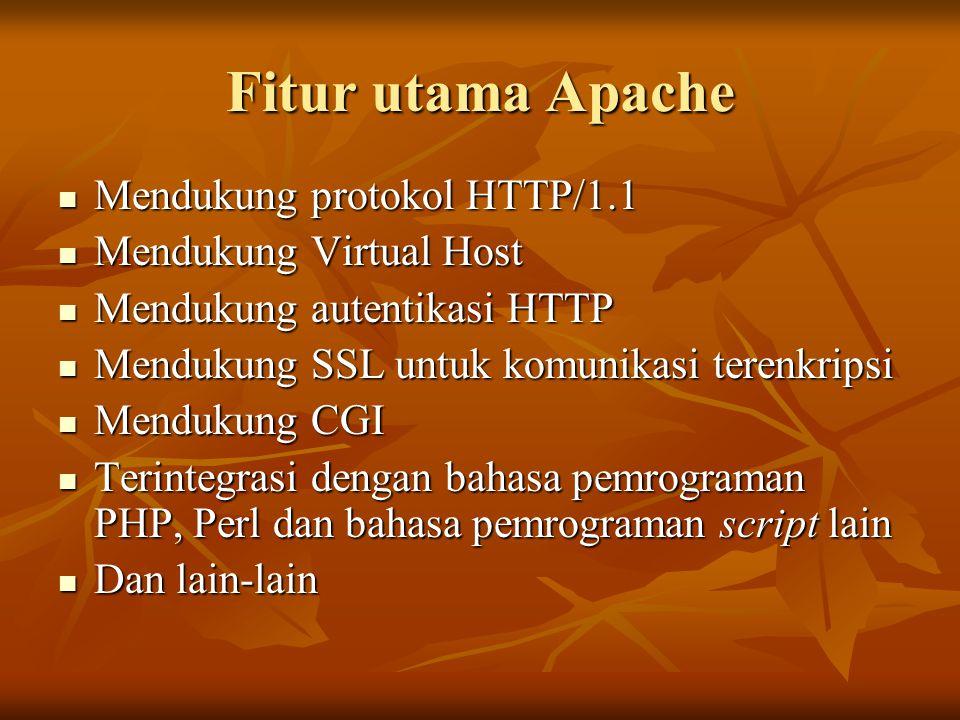 Fitur utama Apache Mendukung protokol HTTP/1.1 Mendukung protokol HTTP/1.1 Mendukung Virtual Host Mendukung Virtual Host Mendukung autentikasi HTTP Me
