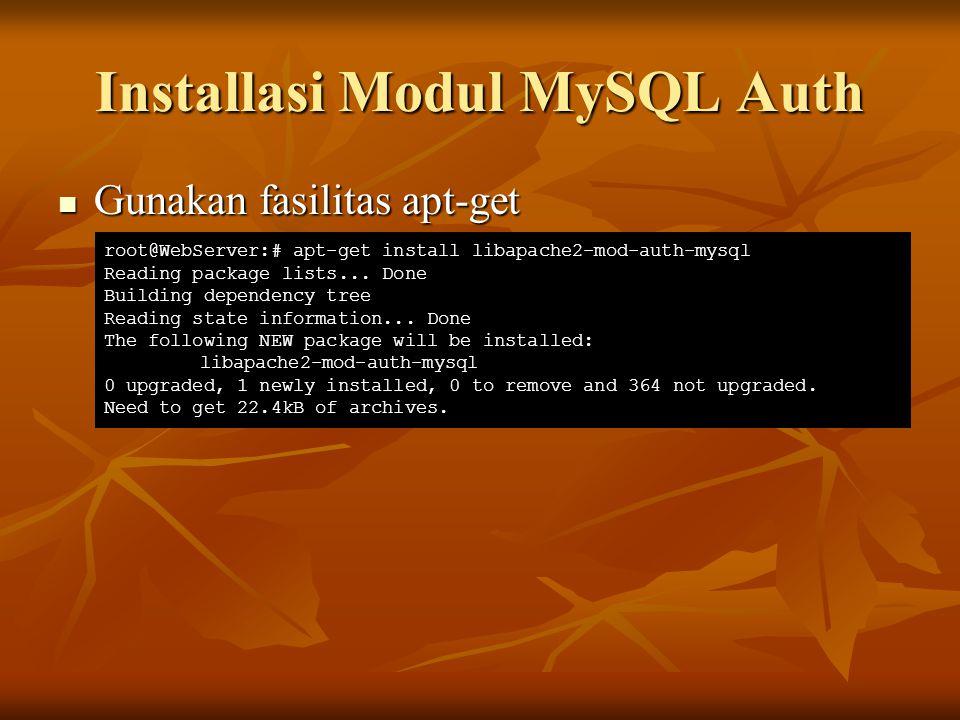 Installasi Modul MySQL Auth Gunakan fasilitas apt-get Gunakan fasilitas apt-get root@WebServer:# apt-get install libapache2-mod-auth-mysql Reading pac