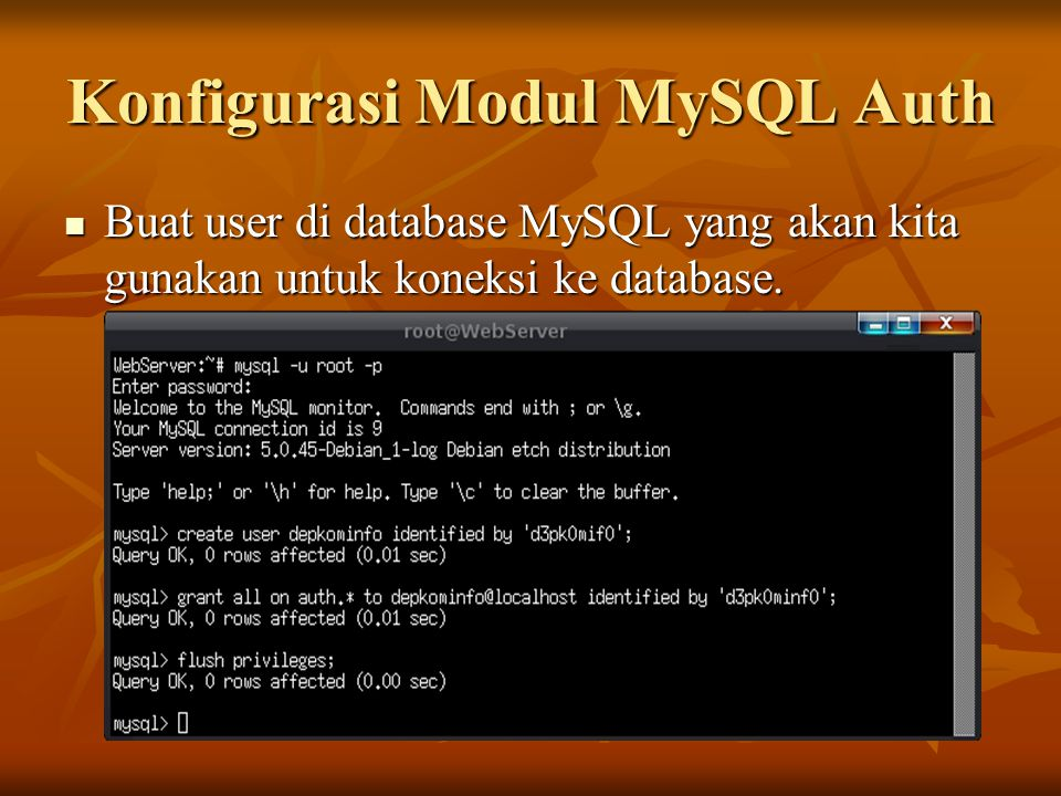 Konfigurasi Modul MySQL Auth Buat user di database MySQL yang akan kita gunakan untuk koneksi ke database. Buat user di database MySQL yang akan kita