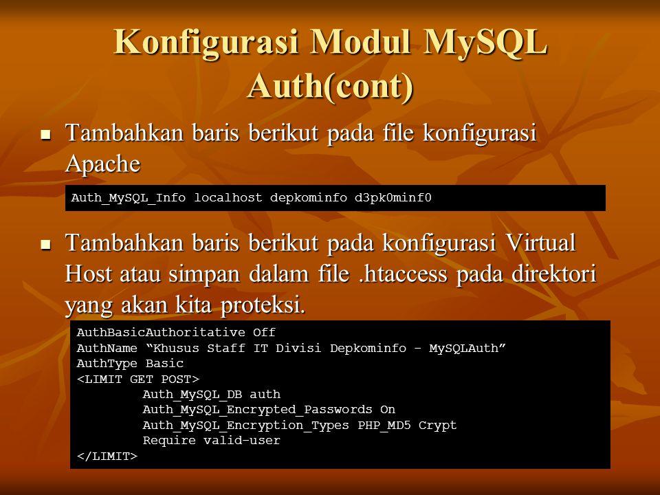 Konfigurasi Modul MySQL Auth(cont) Tambahkan baris berikut pada file konfigurasi Apache Tambahkan baris berikut pada file konfigurasi Apache Tambahkan