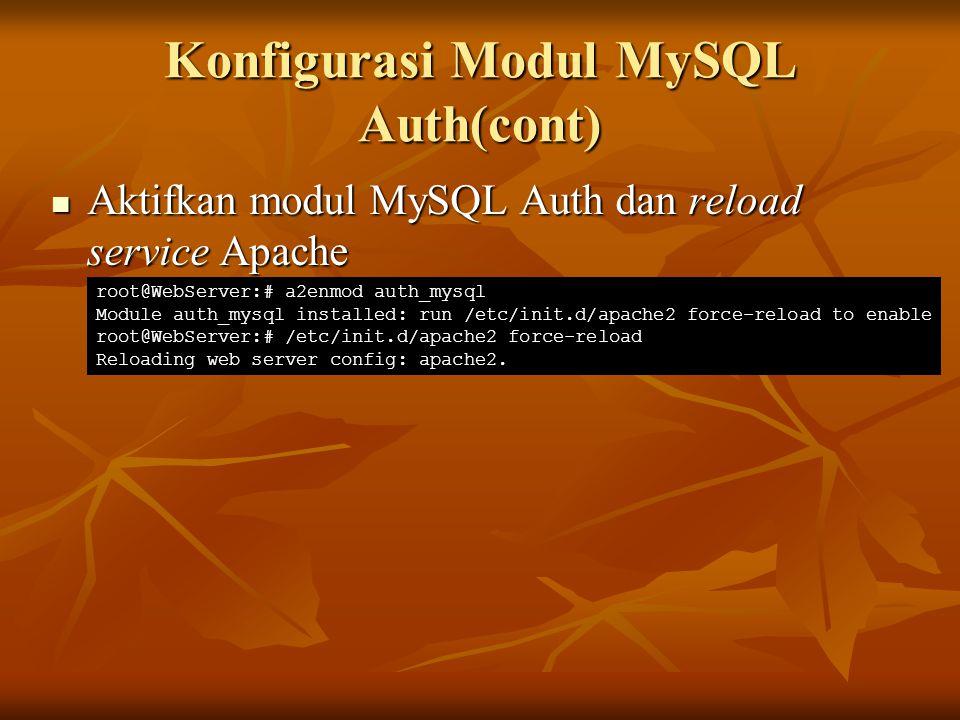 Konfigurasi Modul MySQL Auth(cont) Aktifkan modul MySQL Auth dan reload service Apache Aktifkan modul MySQL Auth dan reload service Apache root@WebSer