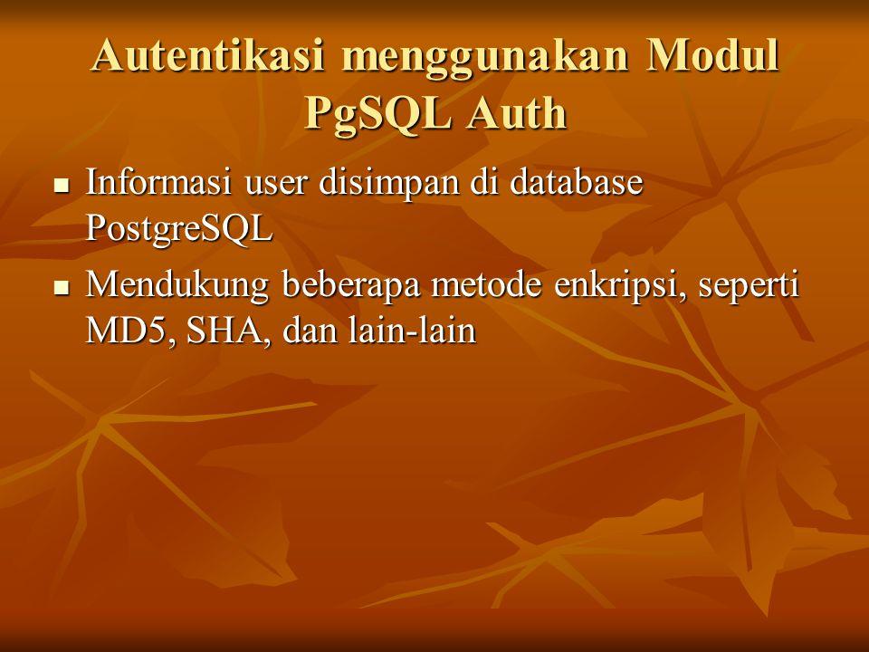 Autentikasi menggunakan Modul PgSQL Auth Informasi user disimpan di database PostgreSQL Informasi user disimpan di database PostgreSQL Mendukung beber