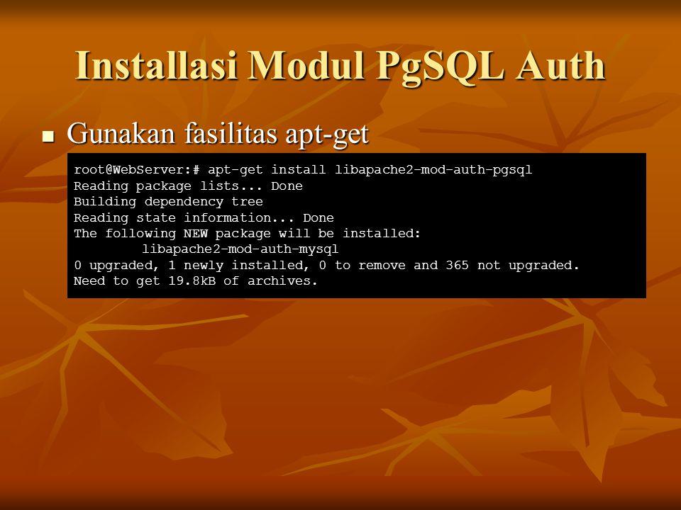 Installasi Modul PgSQL Auth Gunakan fasilitas apt-get Gunakan fasilitas apt-get root@WebServer:# apt-get install libapache2-mod-auth-pgsql Reading pac