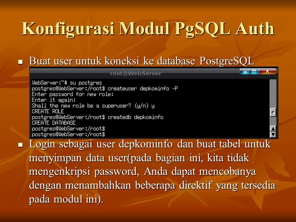 Konfigurasi Modul PgSQL Auth Buat user untuk koneksi ke database PostgreSQL Buat user untuk koneksi ke database PostgreSQL Login sebagai user depkomin