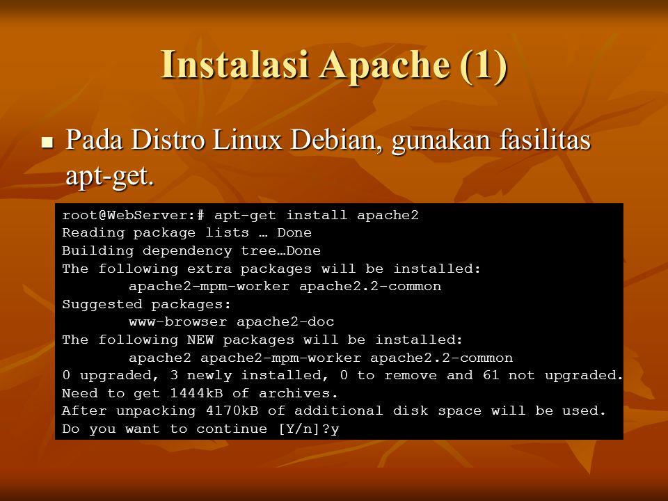 Instalasi Apache (1) Pada Distro Linux Debian, gunakan fasilitas apt-get. Pada Distro Linux Debian, gunakan fasilitas apt-get. root@WebServer:# apt-ge