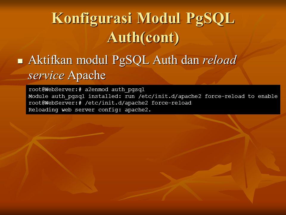 Konfigurasi Modul PgSQL Auth(cont) Aktifkan modul PgSQL Auth dan reload service Apache Aktifkan modul PgSQL Auth dan reload service Apache root@WebSer