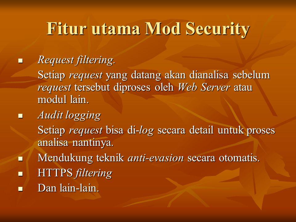 Fitur utama Mod Security Request filtering. Request filtering. Setiap request yang datang akan dianalisa sebelum request tersebut diproses oleh Web Se