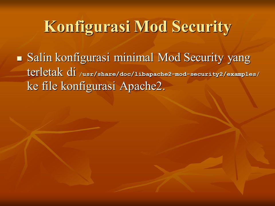 Konfigurasi Mod Security Salin konfigurasi minimal Mod Security yang terletak di / usr/share/doc/libapache2-mod-security2/examples/ ke file konfiguras