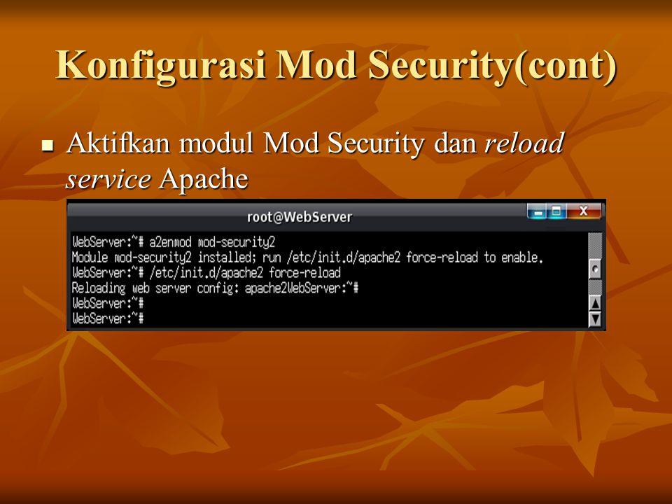 Konfigurasi Mod Security(cont) Aktifkan modul Mod Security dan reload service Apache Aktifkan modul Mod Security dan reload service Apache