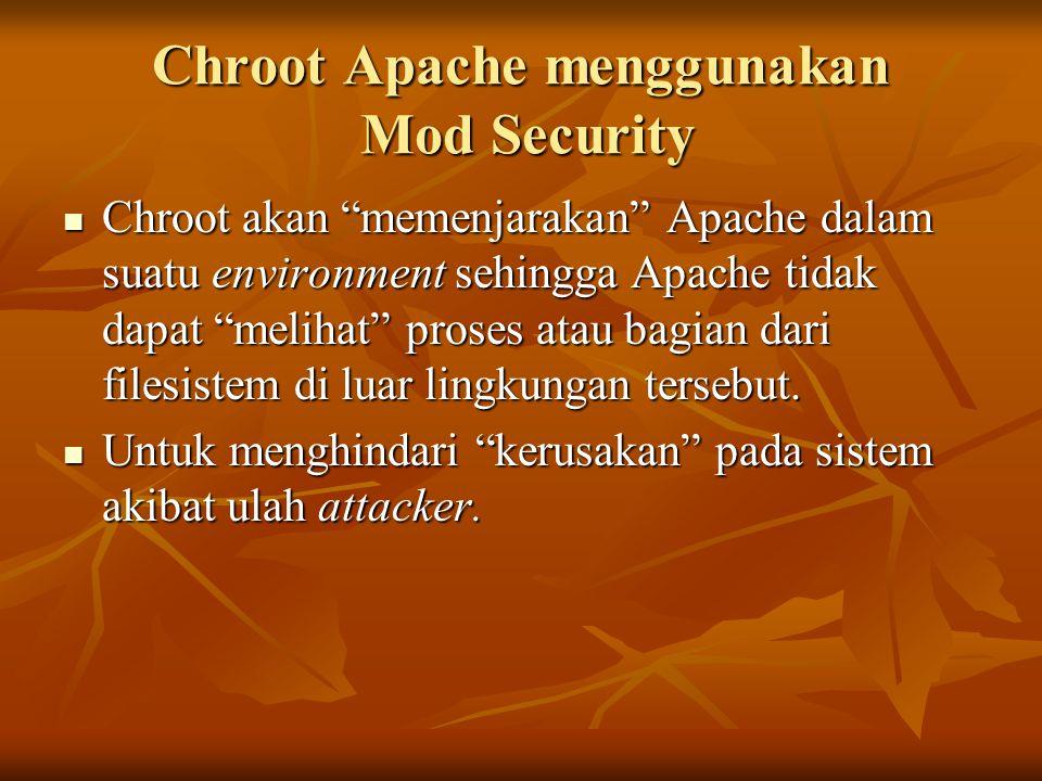 "Chroot Apache menggunakan Mod Security Chroot akan ""memenjarakan"" Apache dalam suatu environment sehingga Apache tidak dapat ""melihat"" proses atau bag"