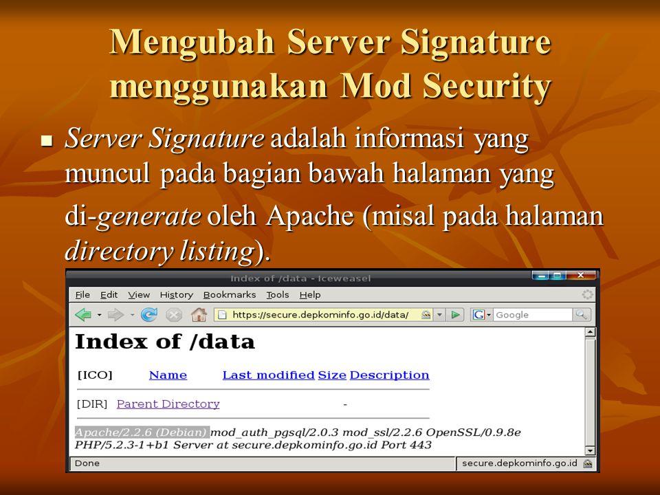 Mengubah Server Signature menggunakan Mod Security Server Signature adalah informasi yang muncul pada bagian bawah halaman yang Server Signature adala