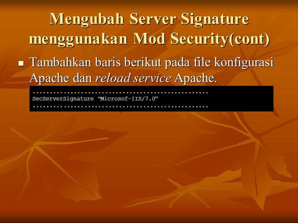 Mengubah Server Signature menggunakan Mod Security(cont) Tambahkan baris berikut pada file konfigurasi Apache dan reload service Apache. Tambahkan bar